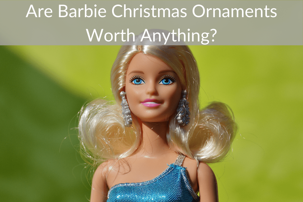 Are Barbie Christmas Ornaments Worth Anything?