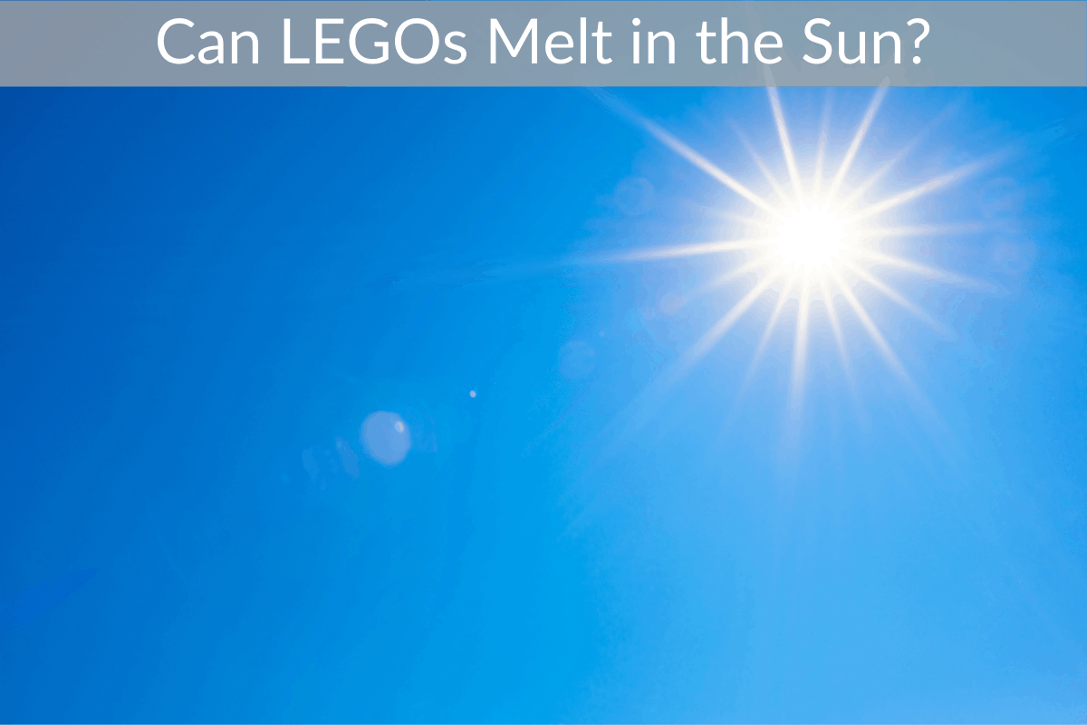 Can LEGOs Melt in the Sun?
