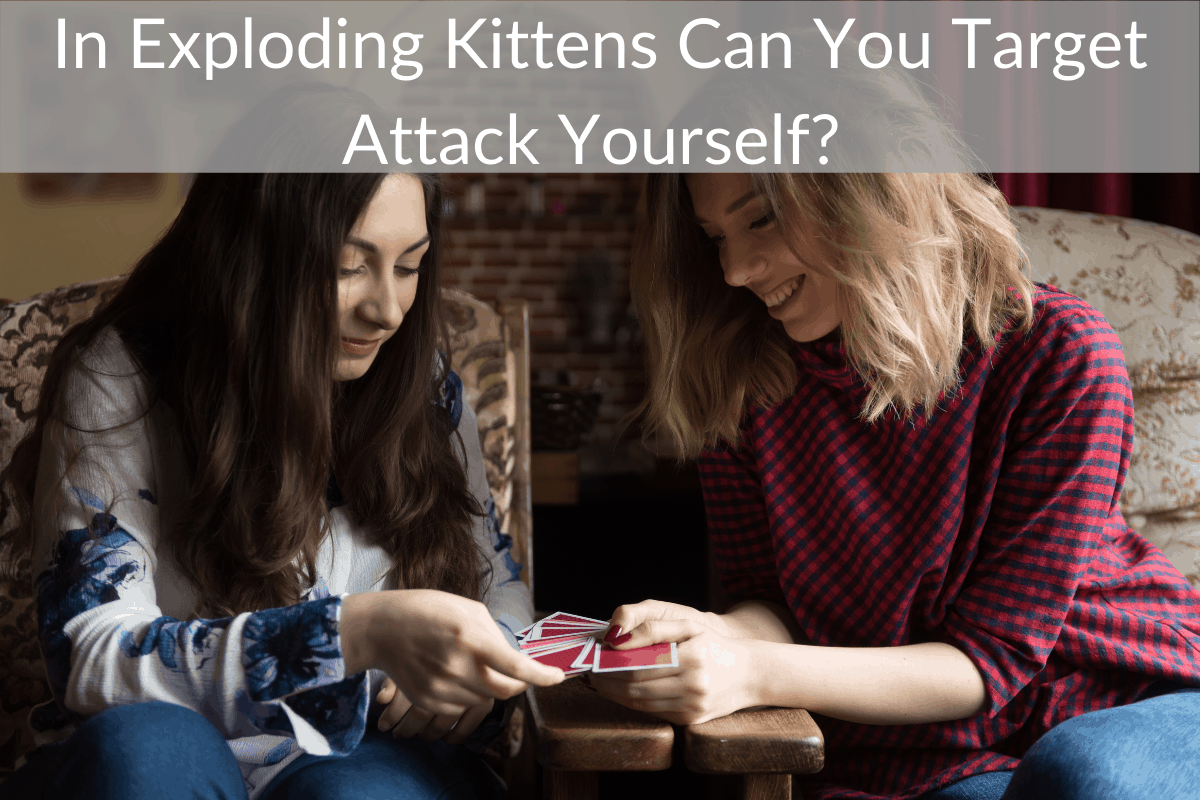 In Exploding Kittens Can You Target Attack Yourself?