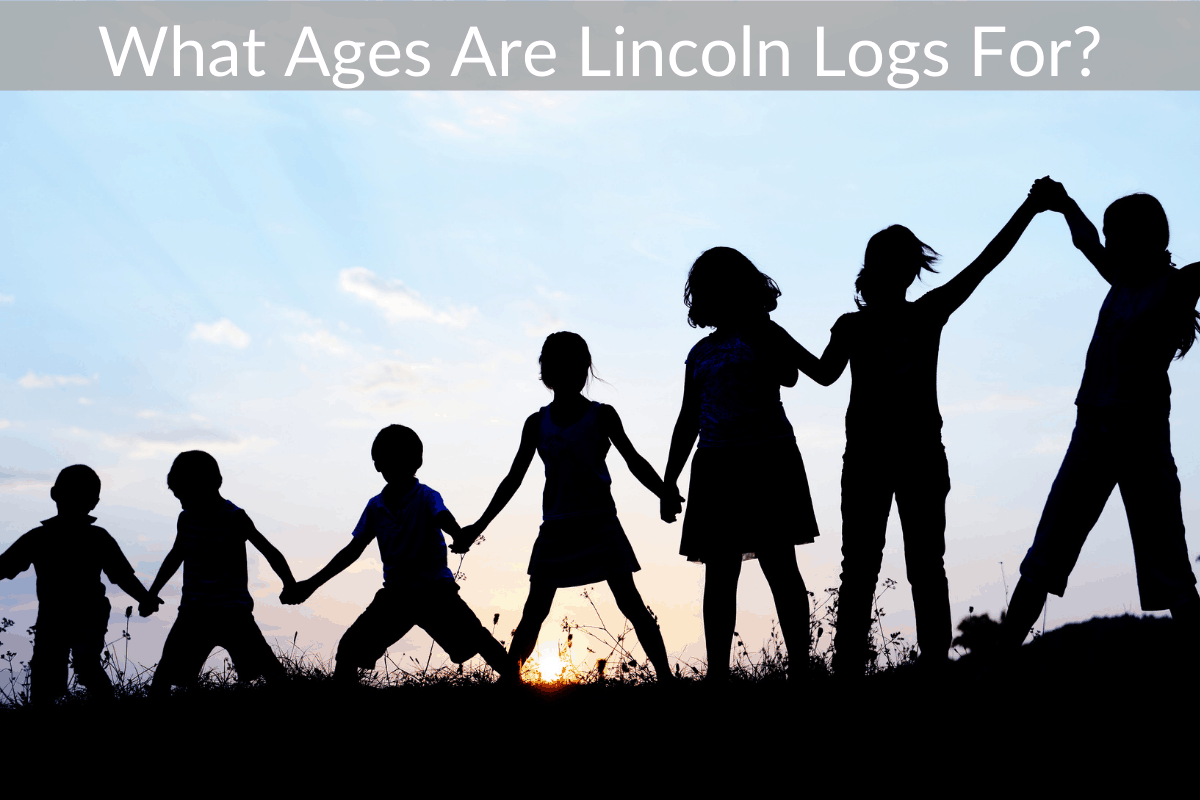 What Ages Are Lincoln Logs For?