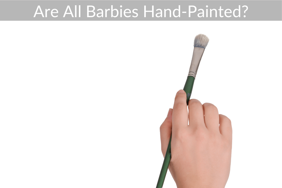Are All Barbies Hand-painted?