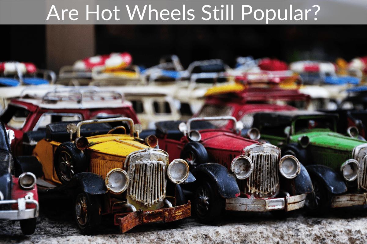 Are Hot Wheels Still Popular?