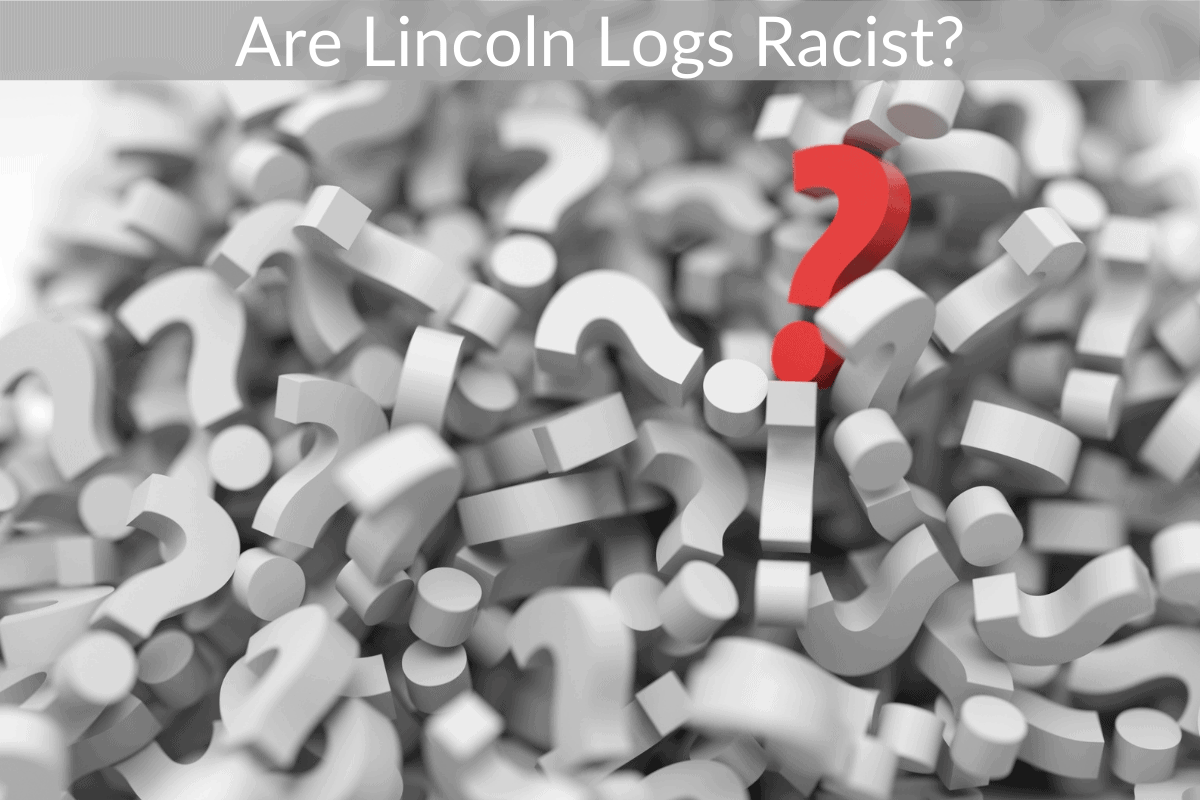 Are Lincoln Logs Racist?