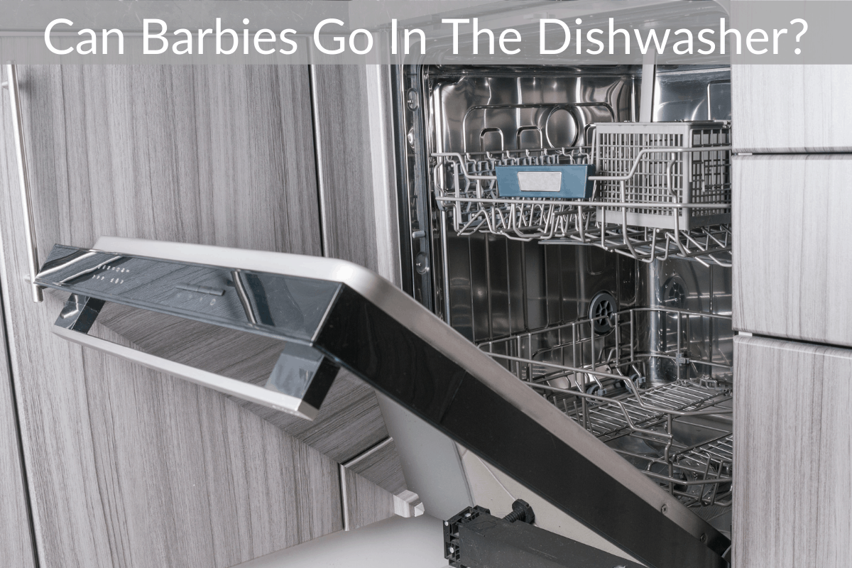 Can Barbies Go In The Dishwasher?