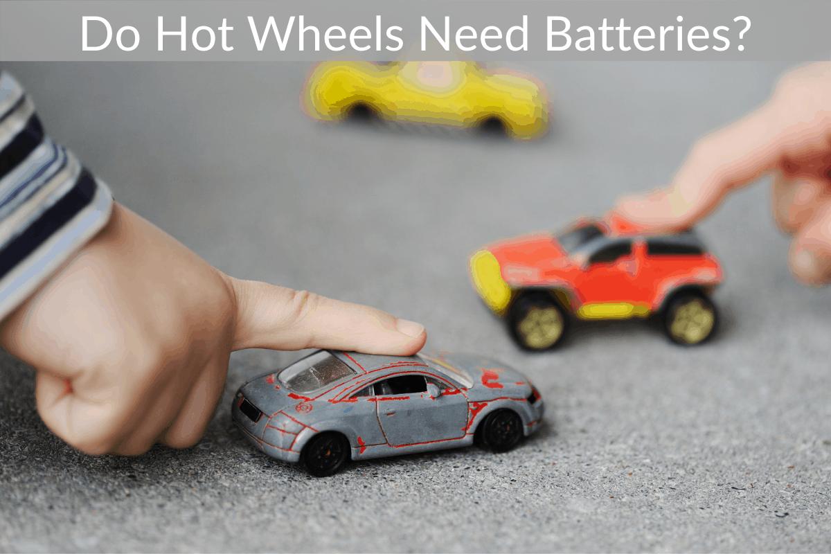 Do Hot Wheels Need Batteries?
