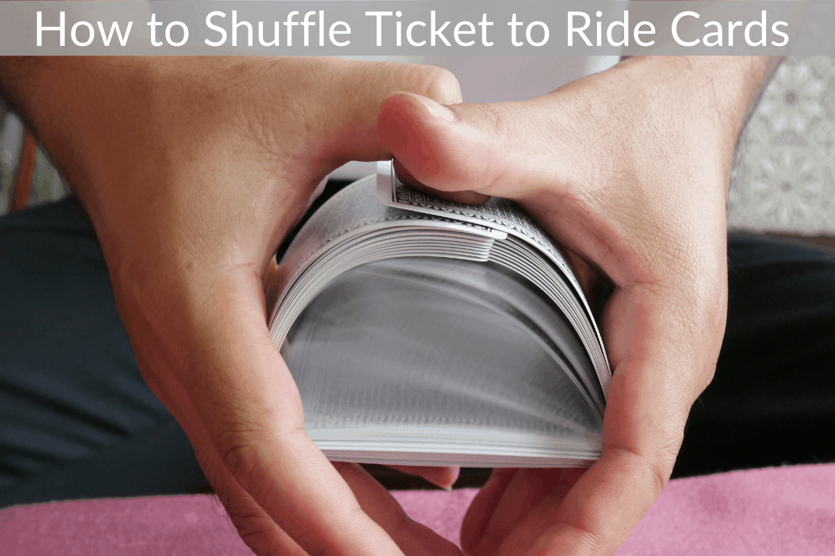 How to Shuffle Ticket to Ride Cards