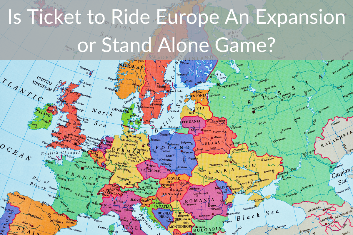Is Ticket to Ride Europe An Expansion or Stand Alone Game?