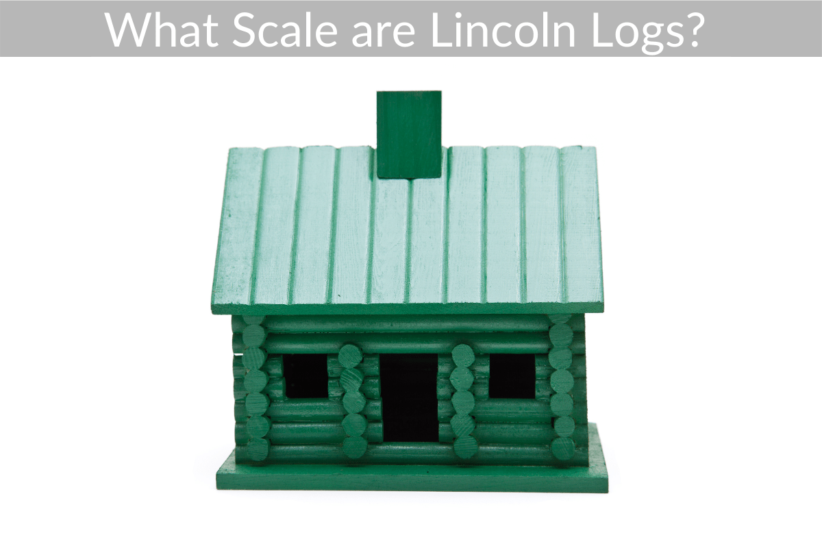 What Scale are Lincoln Logs?