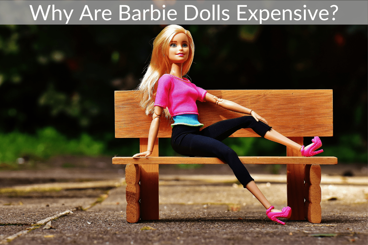 Why Are Barbie Dolls Expensive?