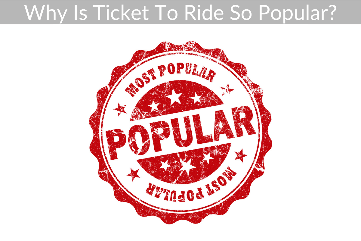 Why Is Ticket To Ride So Popular?