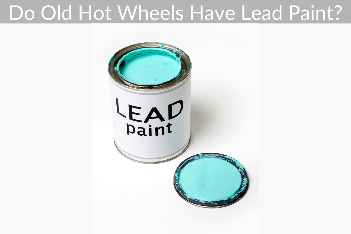 Do Old Hot Wheels Have Lead Paint?