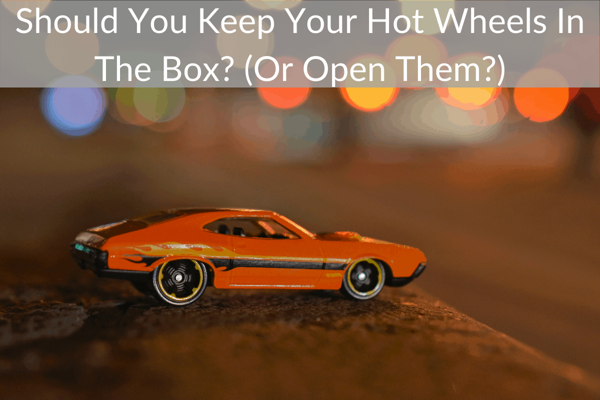 Should You Keep Your Hot Wheels In The Box? (Or Open Them?)
