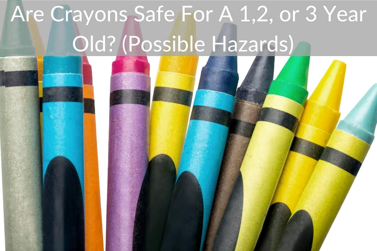 Are Crayons Safe For A 1,2, or 3 Year Old? (Possible Hazards)