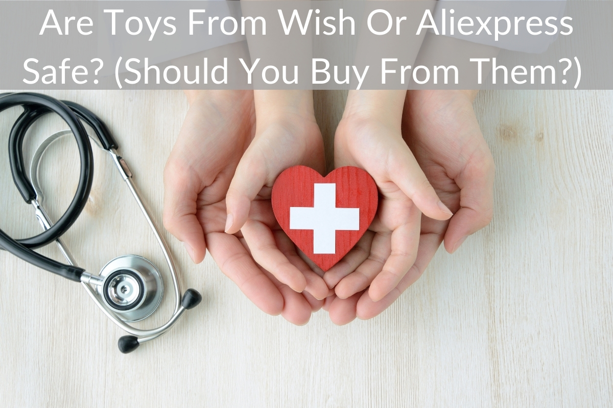 Are Toys From Wish Or Aliexpress Safe? (Should You Buy From Them?)
