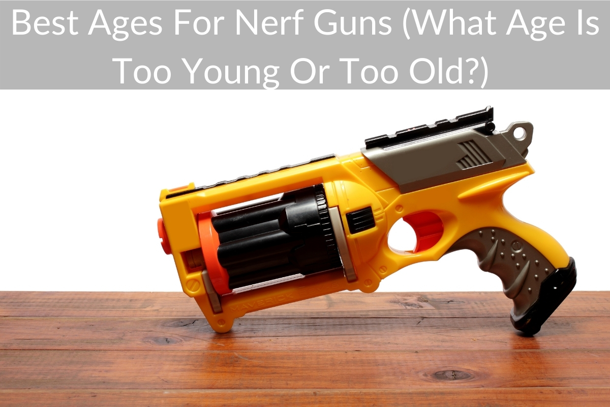 Best Ages For Nerf Guns (What Age Is Too Young Or Too Old?)