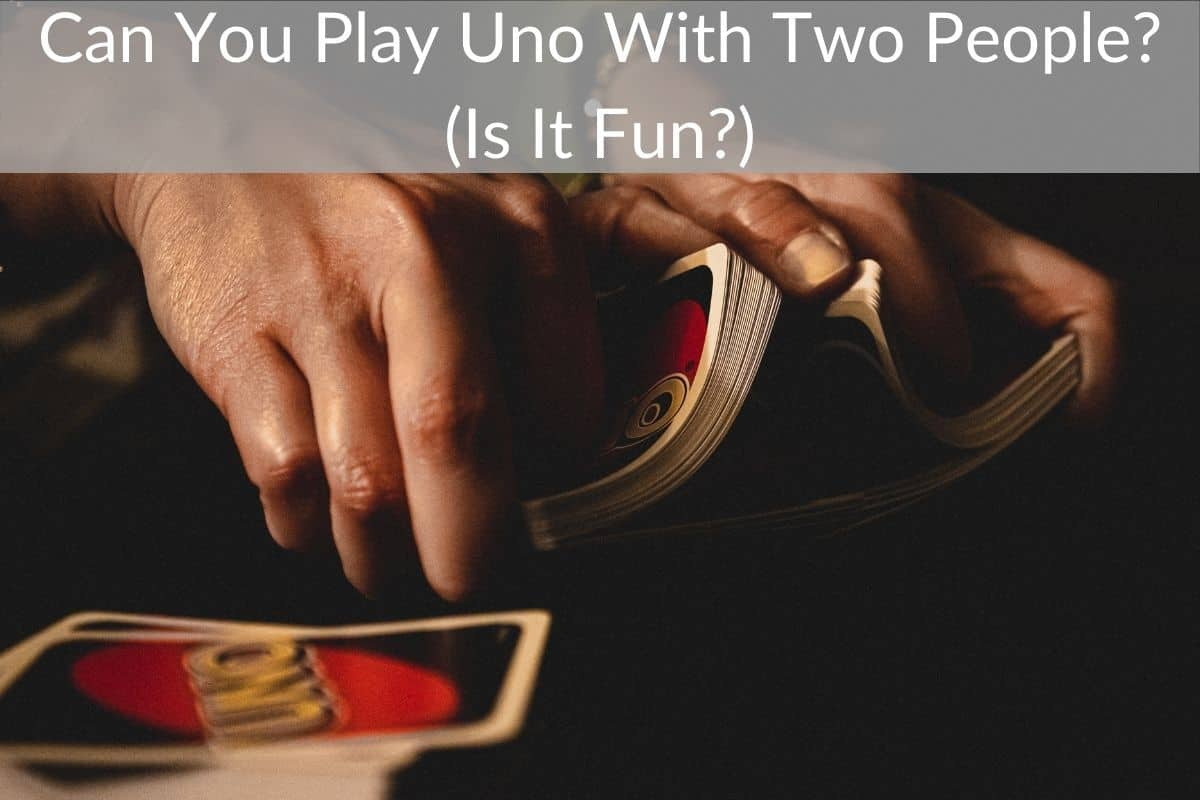 Can You Play Uno With Two People? (Is It Fun?)