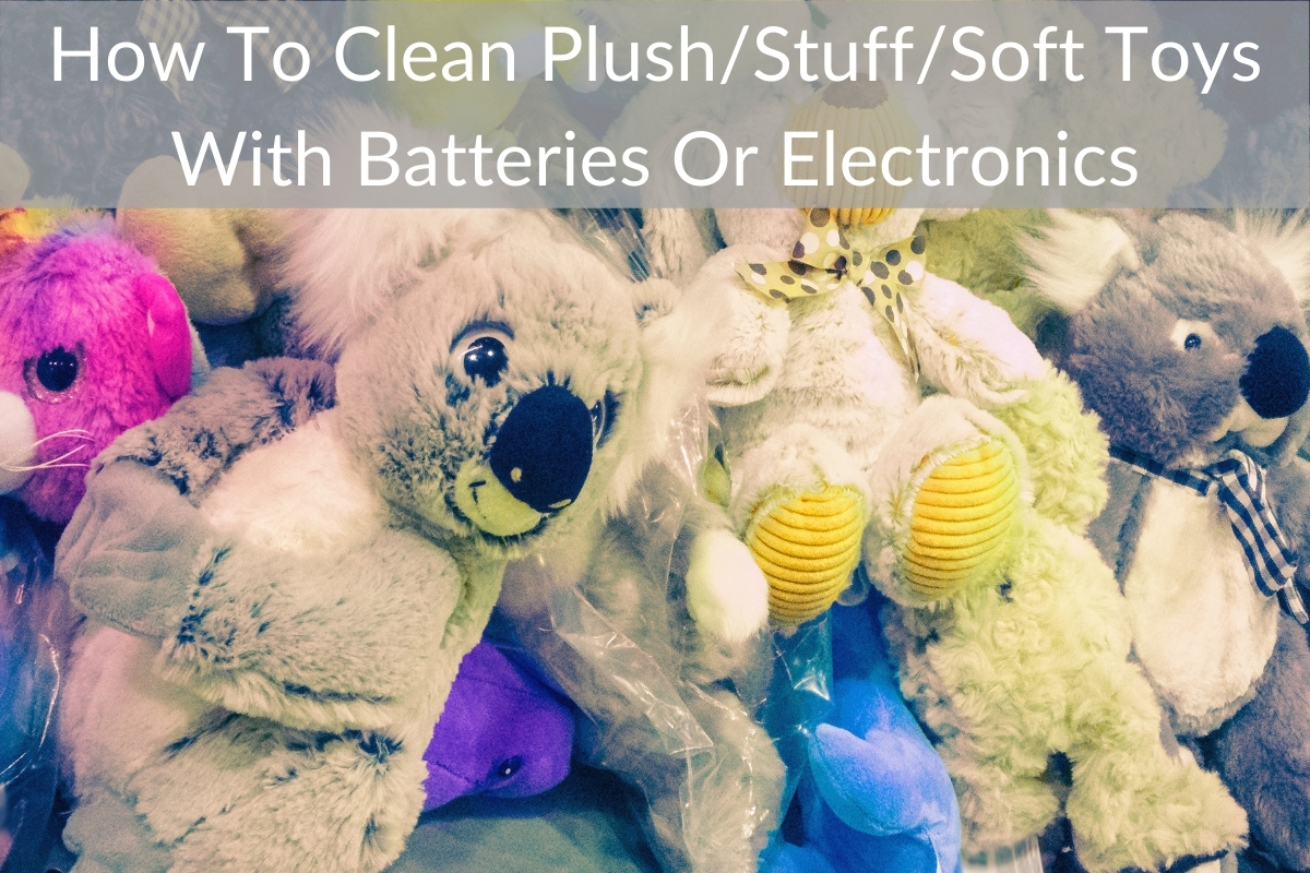 How To Clean Plush/Stuff/Soft Toys With Batteries Or Electronics