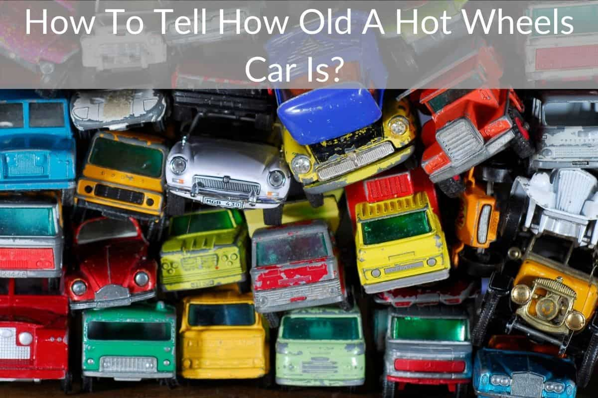How To Tell How Old A Hot Wheels Car Is?