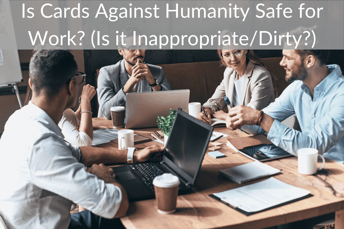 Is Cards Against Humanity Safe for Work? (Is it Inappropriate/Dirty?)