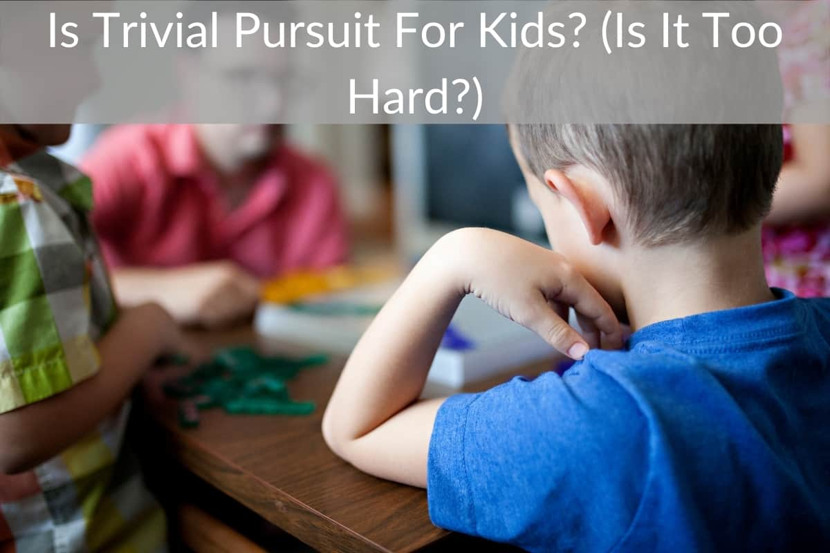 Is Trivial Pursuit For Kids? (Is It Too Hard?)