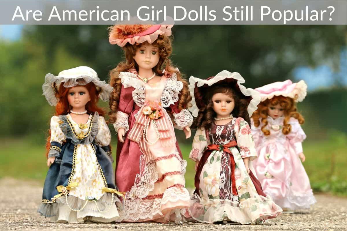 Are American Girl Dolls Still Popular?