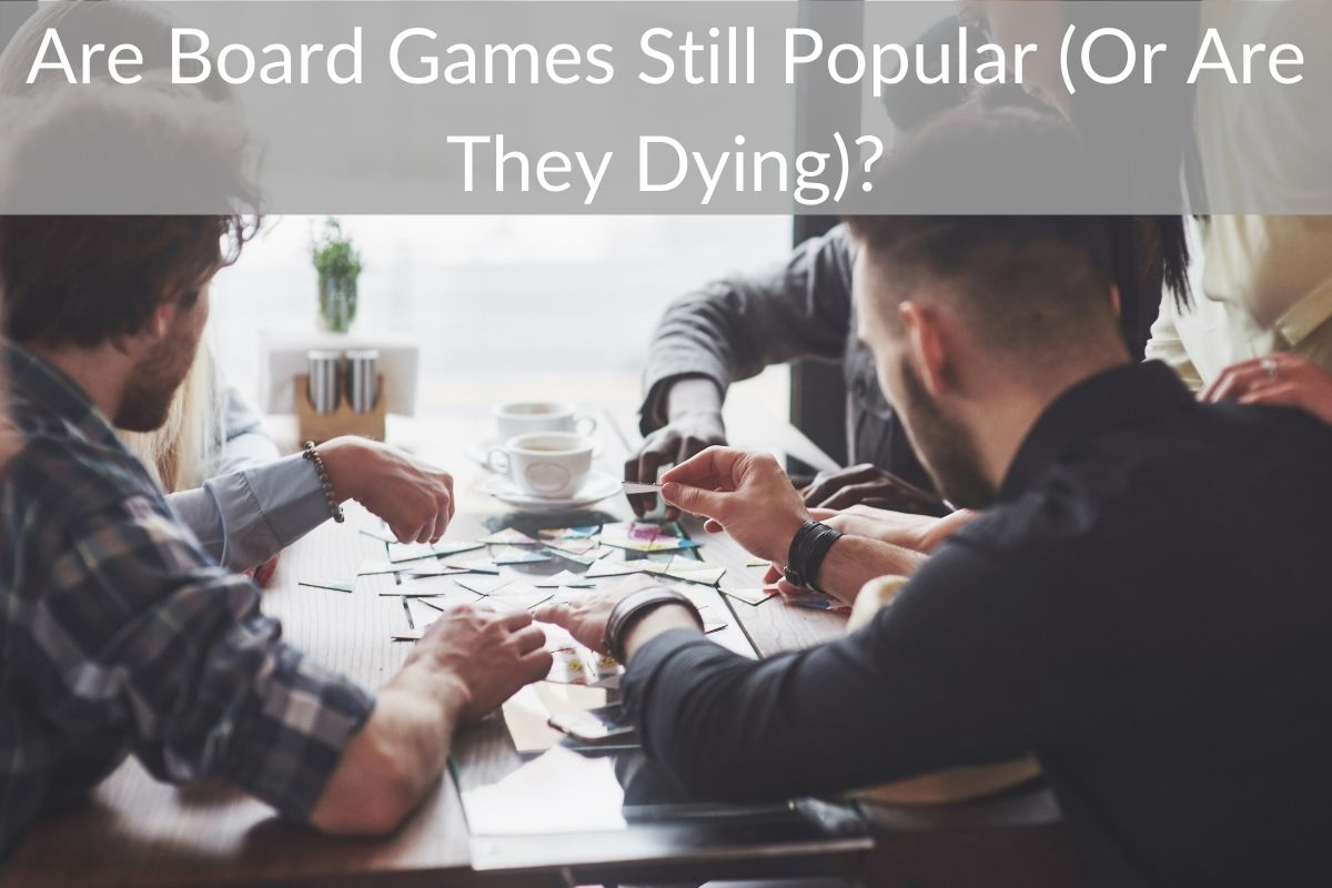 Are Board Games Still Popular (Or Are They Dying)?