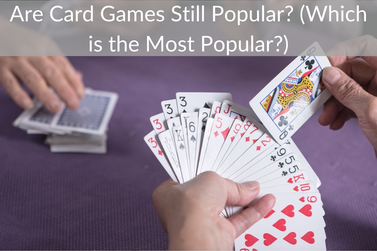 Are Card Games Still Popular? (Which is the Most Popular?)