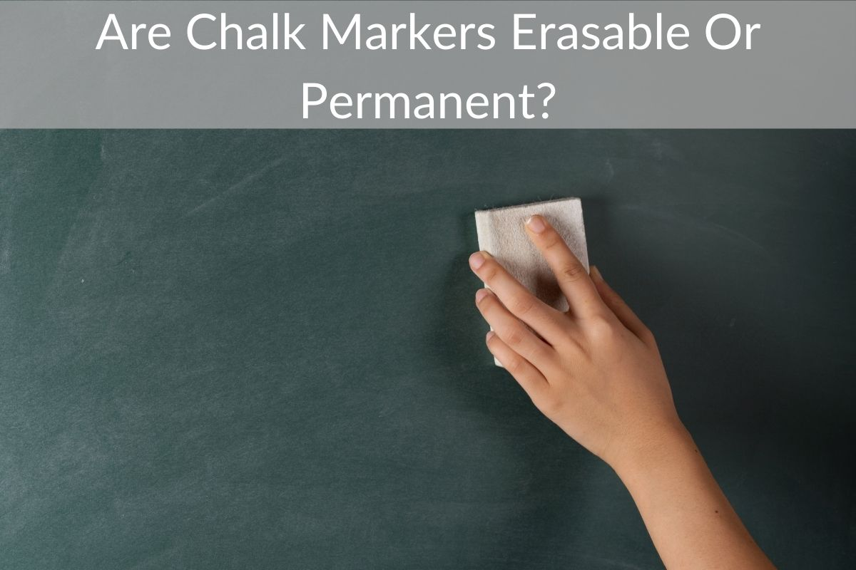 Are Chalk Markers Erasable Or Permanent?