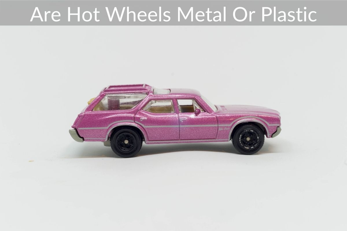 Are Hot Wheels Metal Or Plastic