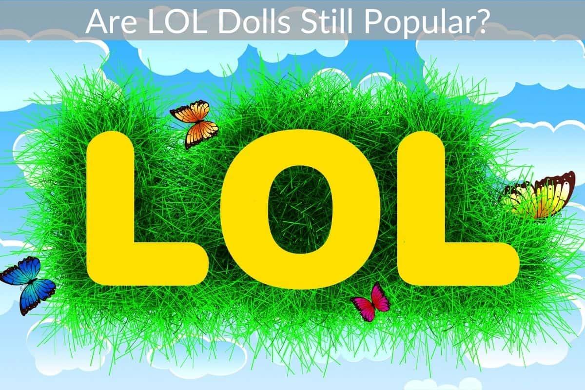 Are LOL Dolls Still Popular?