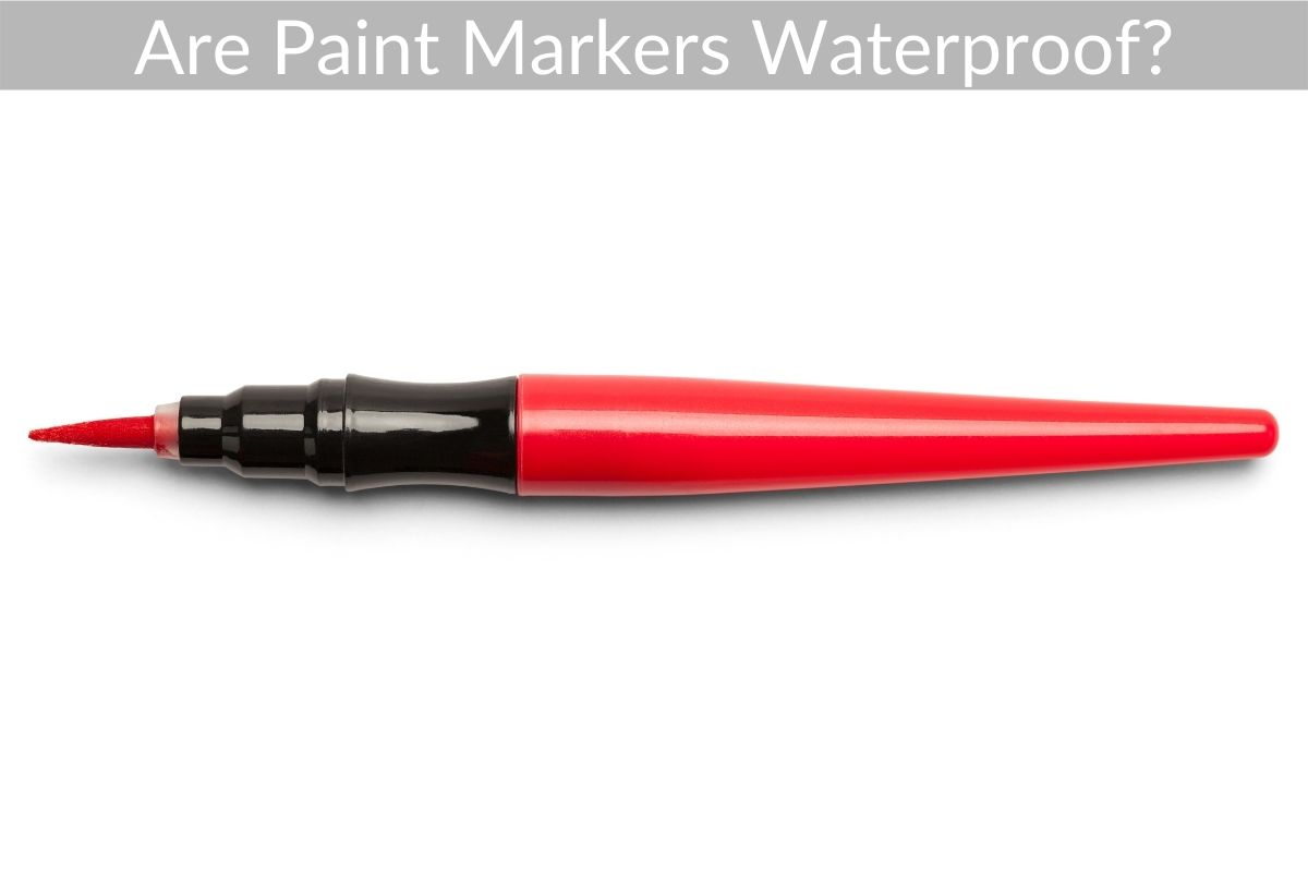 Are Paint Markers Waterproof?
