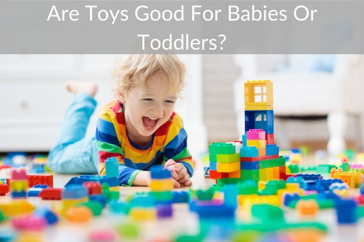 Are Toys Good For Babies Or Toddlers?