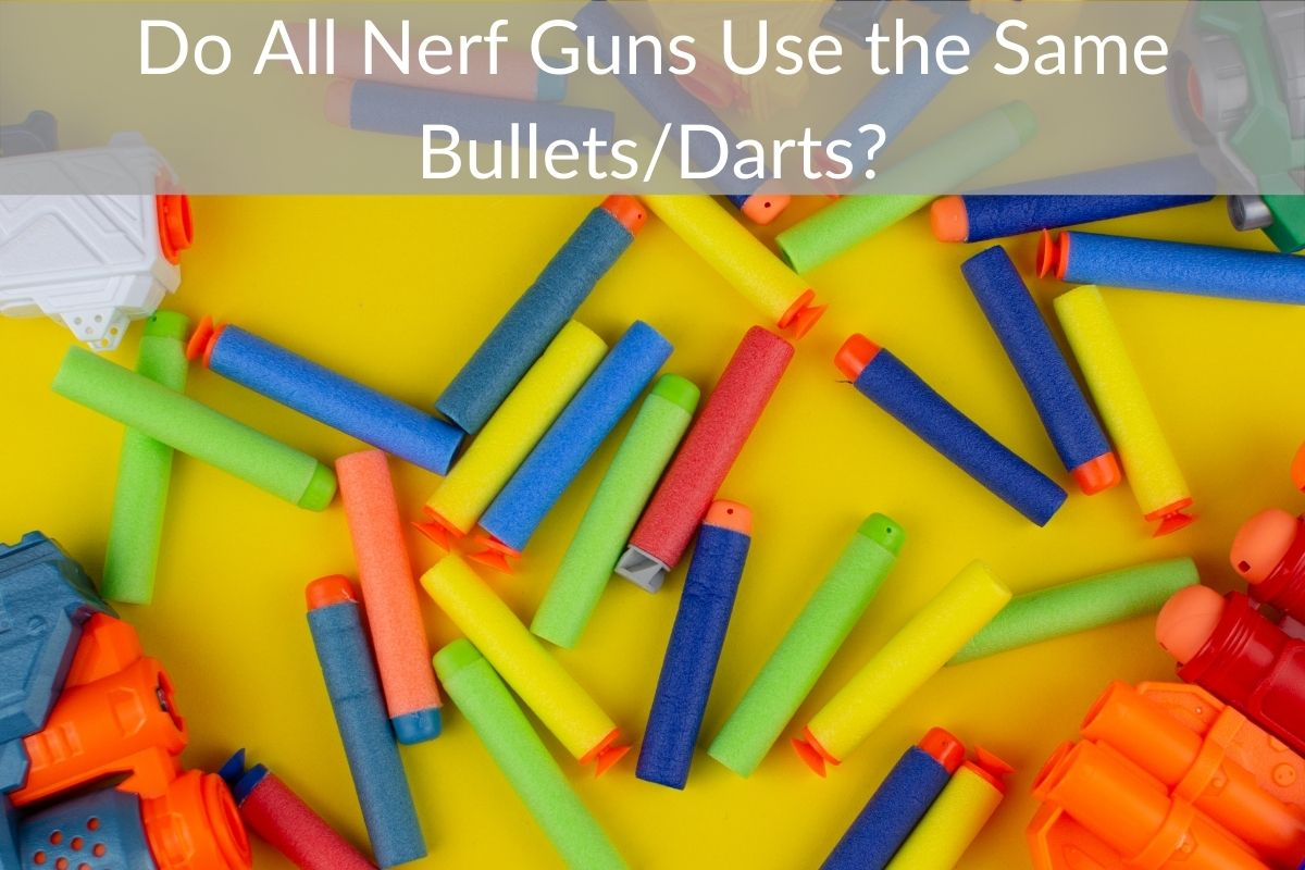 Do All Nerf Guns Use the Same Bullets/Darts (Are They Interchangeable?)