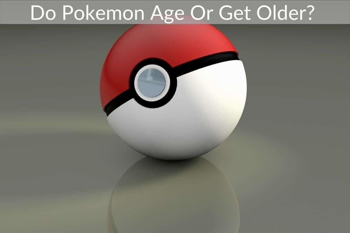 Do Pokemon Age Or Get Older?
