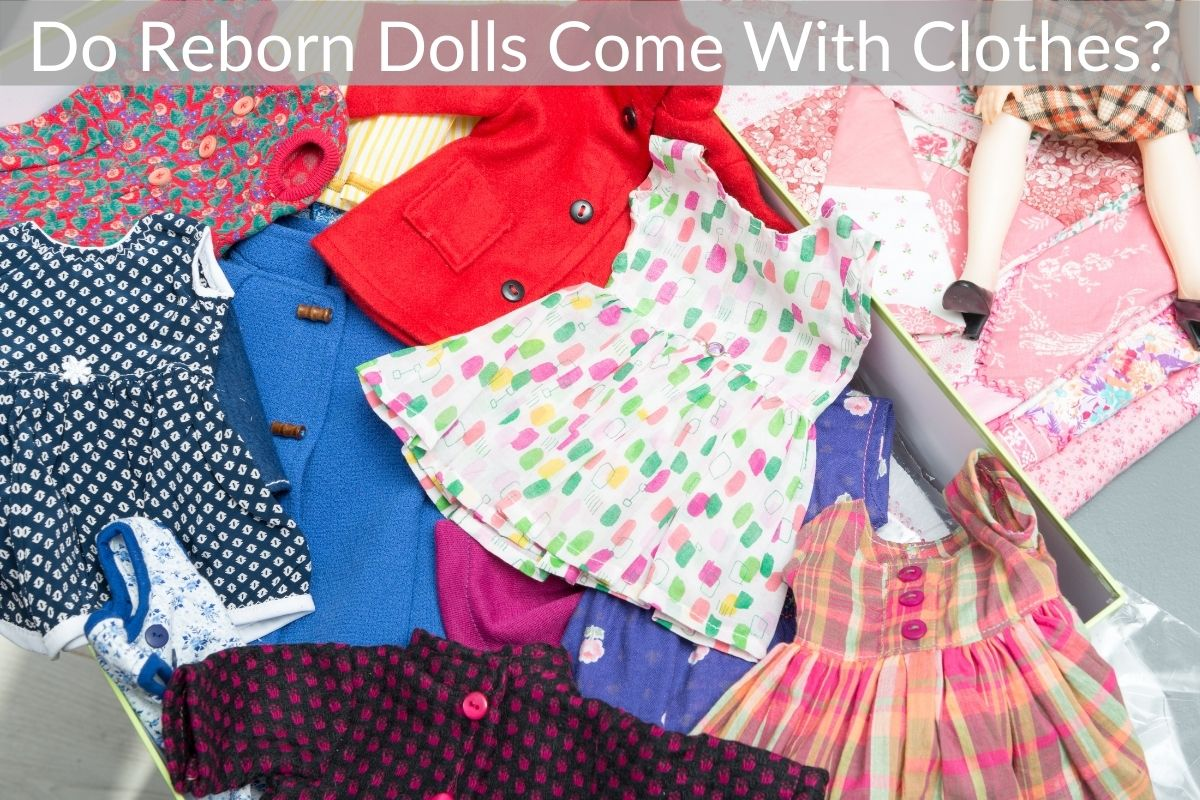 Do Reborn Dolls Come With Clothes?