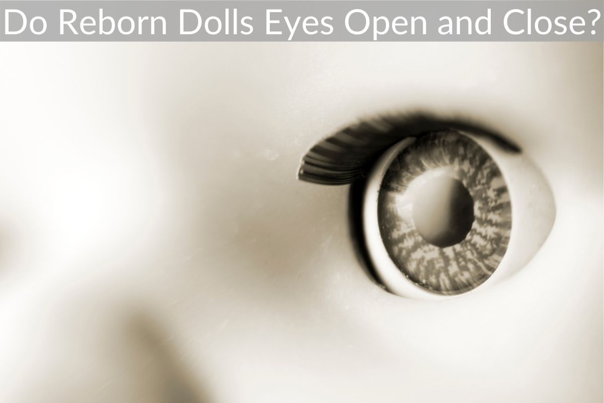 Do Reborn Dolls Eyes Open and Close?