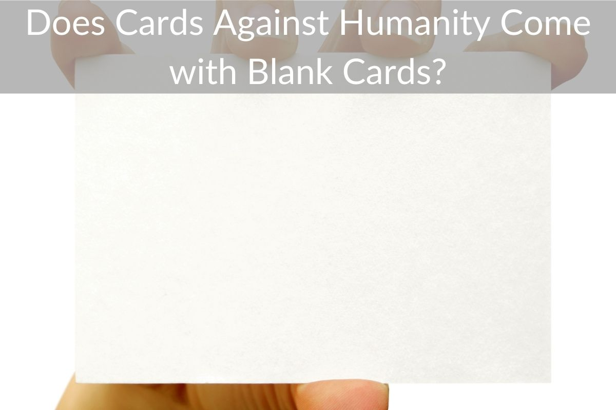 Does Cards Against Humanity Come with Blank Cards?