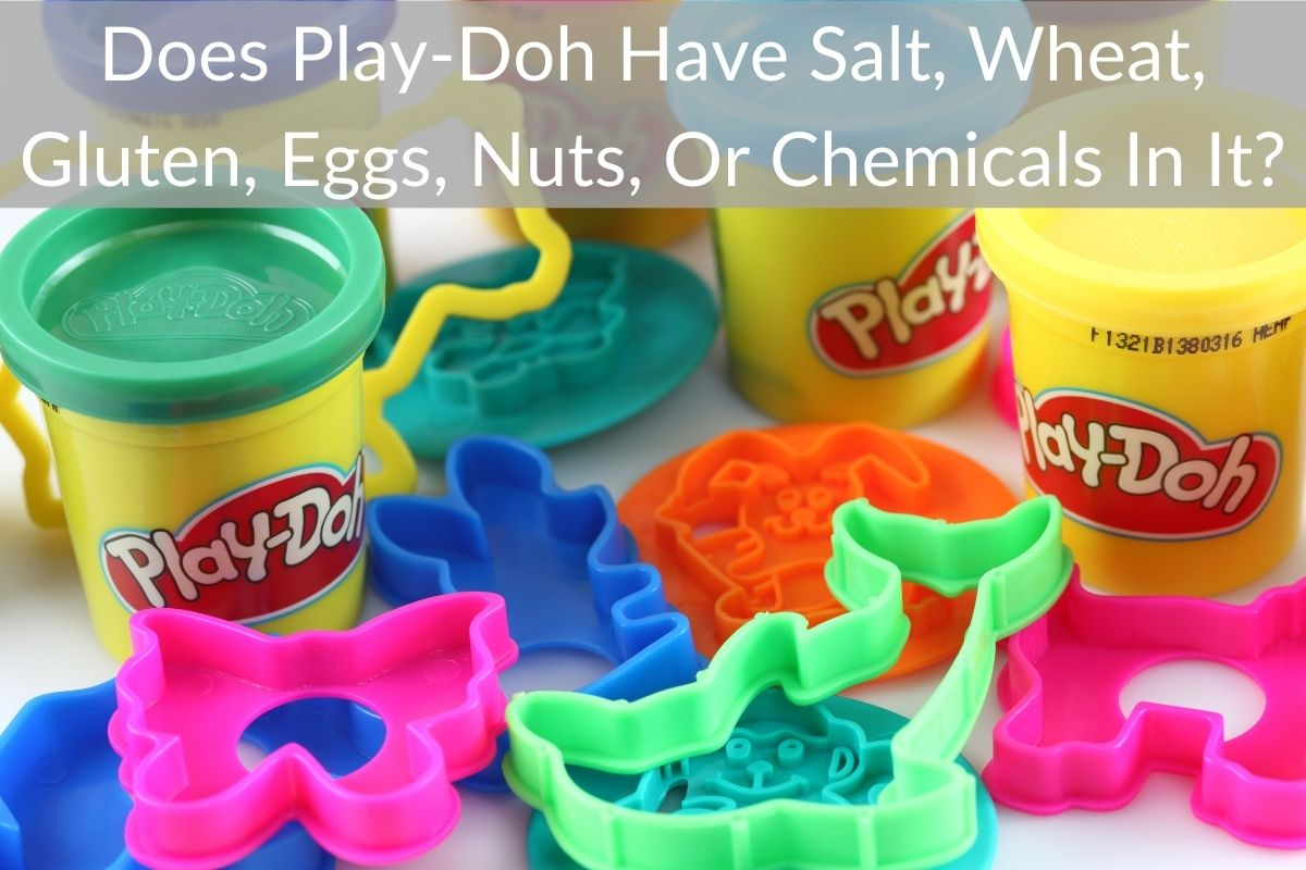 Does Play-Doh Have Salt, Wheat, Gluten, Eggs, Nuts, Or Chemicals In It?