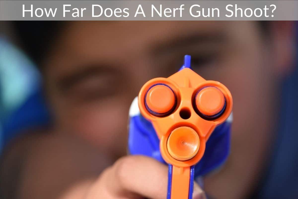 How Far Does A Nerf Gun Shoot?