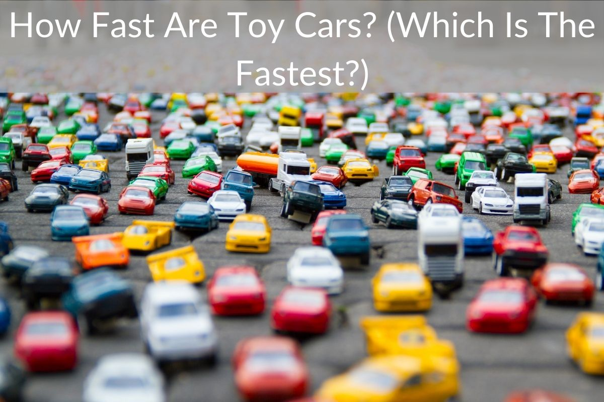 How Fast Are Toy Cars? (Which Is The Fastest?)