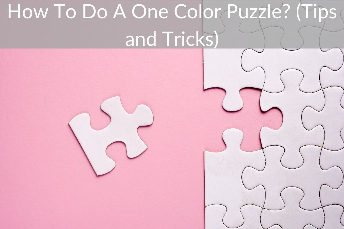 How To Do A One Color Puzzle?(Tips and Tricks)