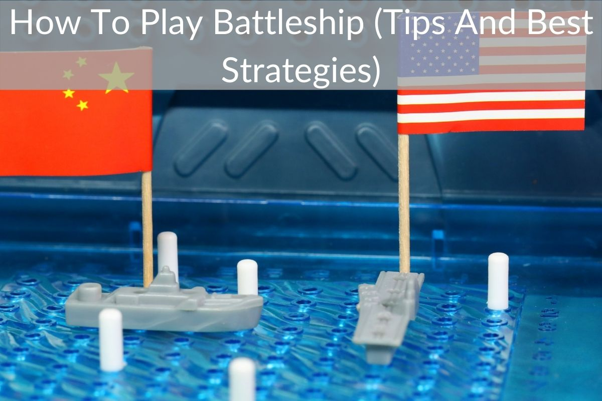 How To Play Battleship (Advanced Tips And Best Strategies)