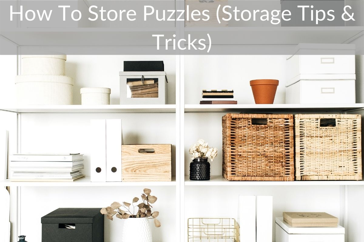 How To Store Puzzles (Storage Tips & Tricks)