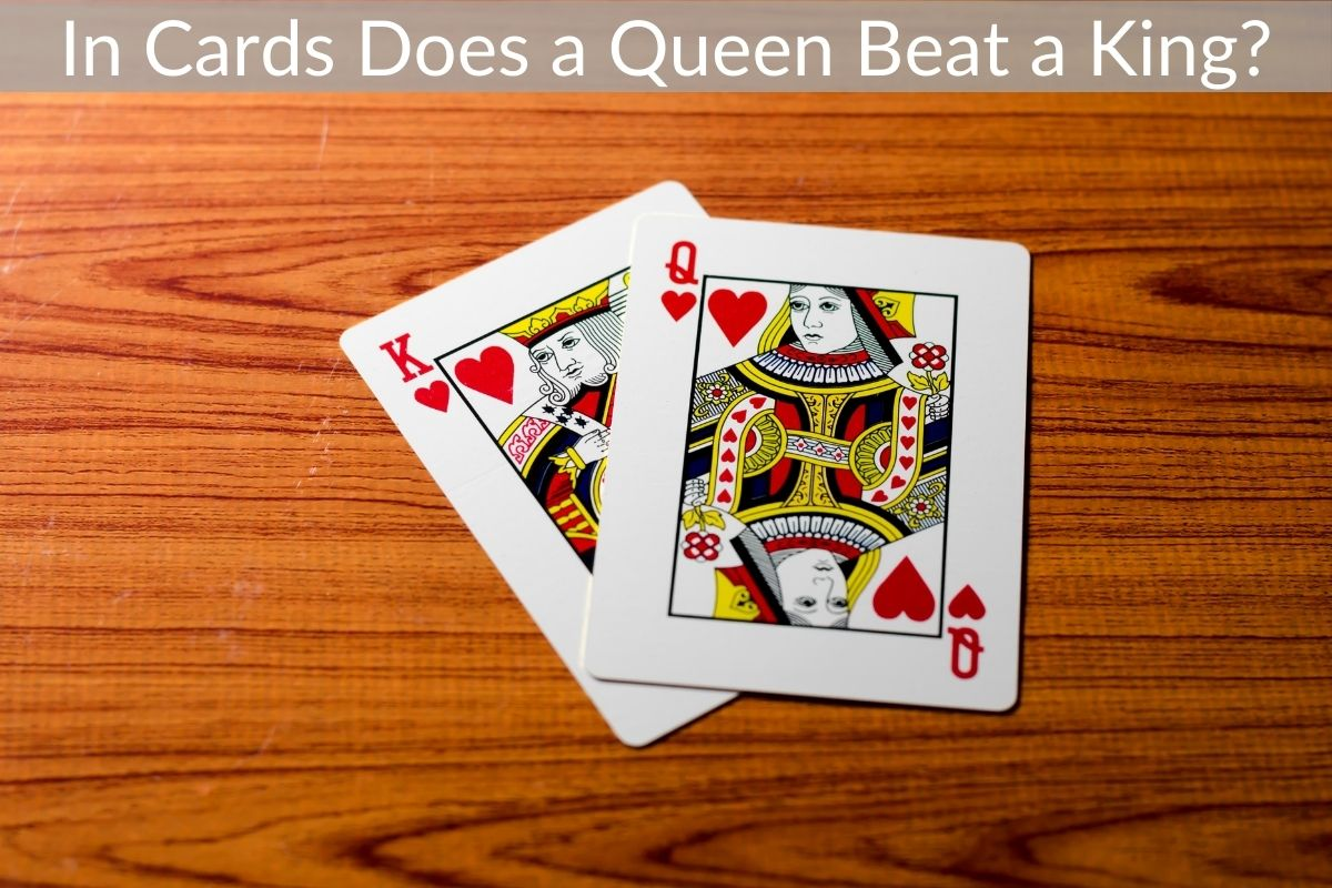 In Cards Does a Queen Beat a King?
