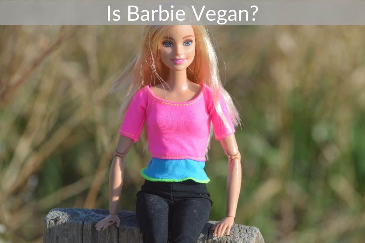 Is Barbie Vegan?