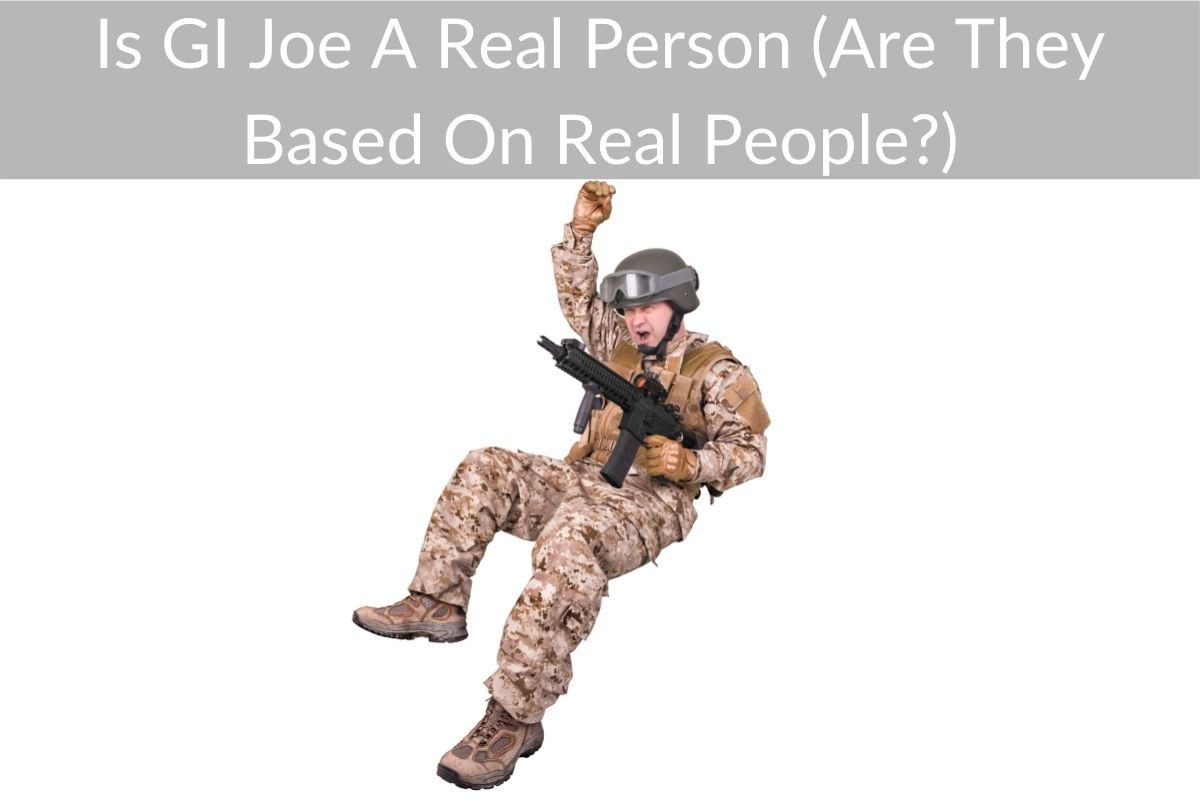 Is GI Joe A Real Person (Are They Based On Real People?)