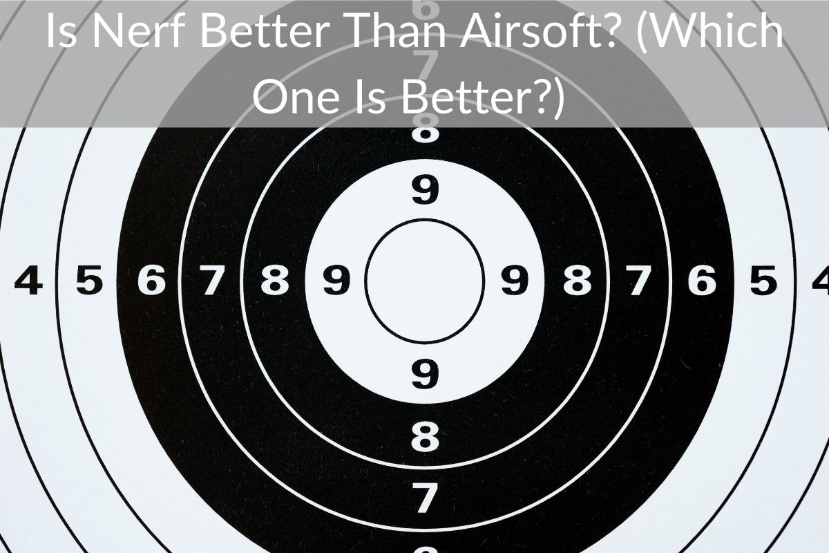 Is Nerf Better Than Airsoft? (Which One Is Better?)