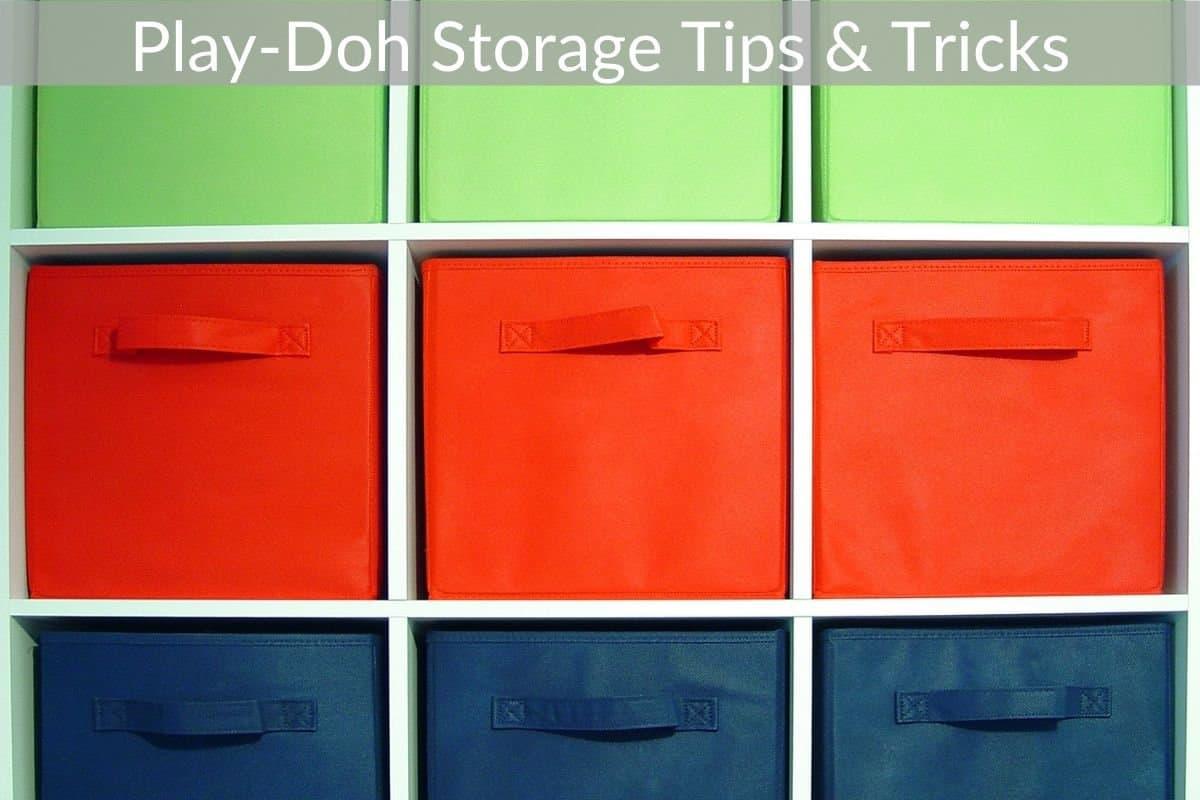Play-Doh Storage Tips & Tricks
