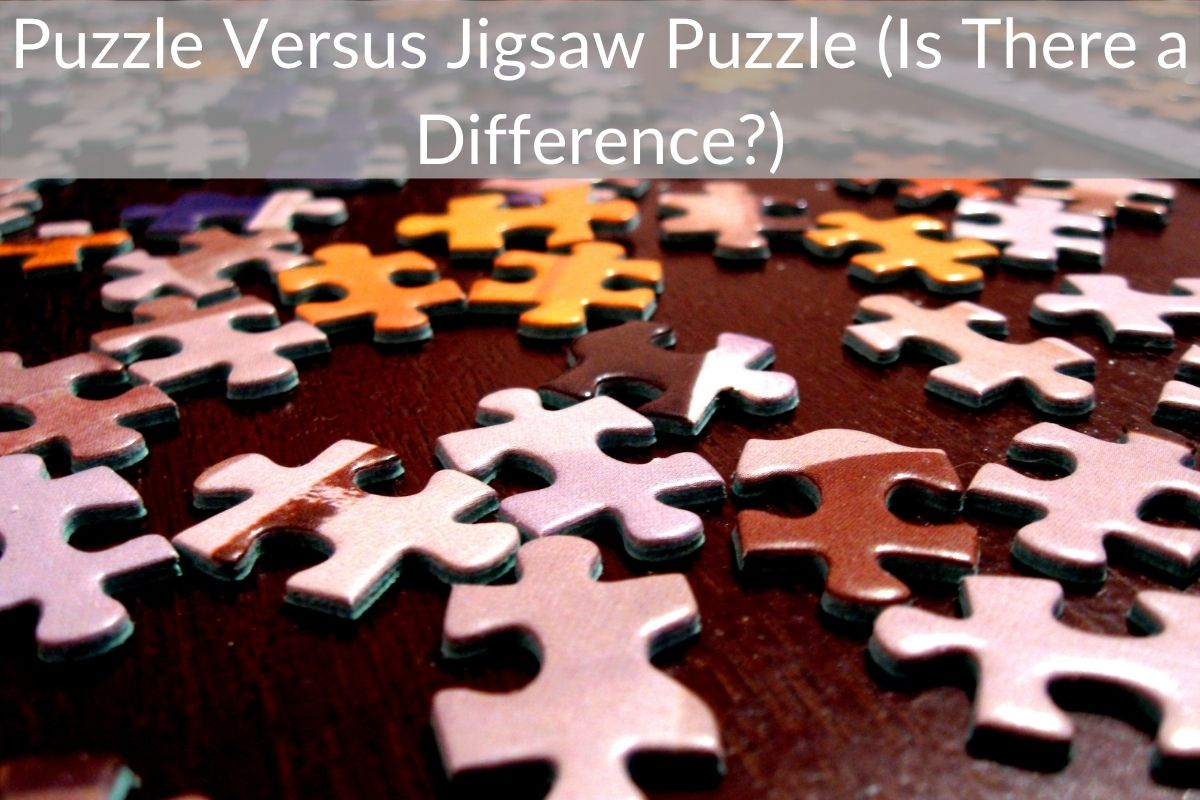 Puzzle Versus Jigsaw Puzzle (Is There a Difference?)
