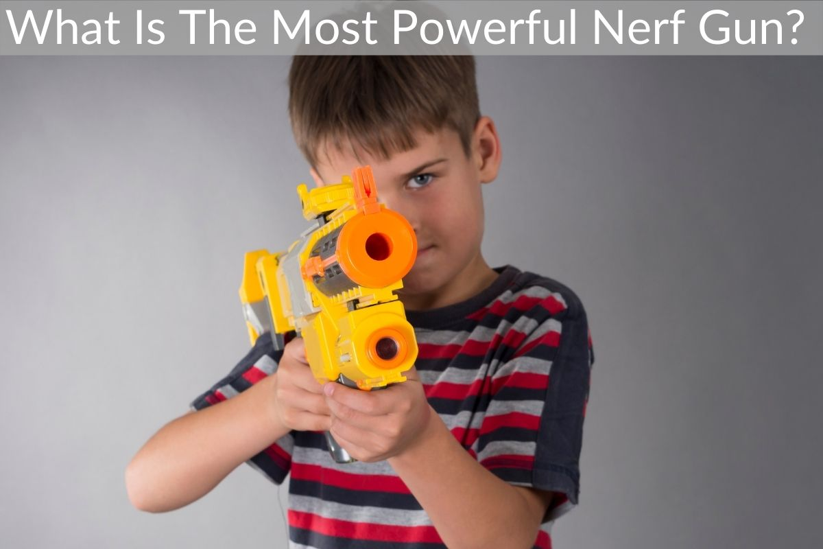 What Is The Most Powerful Nerf Gun?